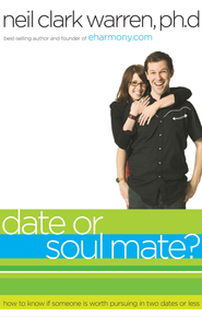 Date or Soul Mate?: How to Know if Someone is Worth Pursuing in Two Dates or Less - eBook  -     By: Neil Clark Warren
