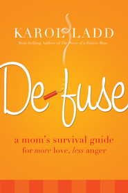 Defuse: A Mom's Survival Guide for More Love, Less Anger - eBook  -     By: Karol Ladd