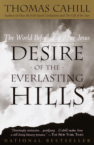 Desire of The Everlasting Hills, Paperback   -     By: Thomas Cahill