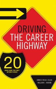 Driving the Career Highway: 20 Road Signs You Can't Afford to Miss - eBook  -     By: Janice Reals Ellig, Willian J. Morin