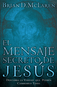 El Mensaje Secreto de Jesus, The Secret Message of Jesus - eBook  -     By: Brian D. McLaren