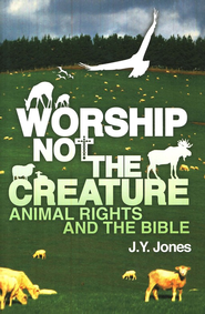 Worship Not the Creature: Animal Rights and the Bible  -     By: J.Y. Jones