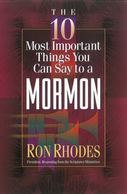 10 Most Important Things You Can Say to a Mormon, The - eBook  -     By: Ron Rhodes