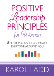 Positive Leadership Principles for Women: 8 Secrets to Inspire and Impact Everyone Around You - eBook  -     By: Karol Ladd