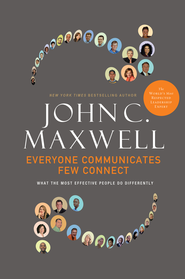 Everyone Communicates, Few Connect: What the Most Effective People Do Differently - eBook  -     By: John C. Maxwell