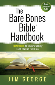 Bare Bones Bible Handbook, The: 10 Minutes to Understanding Each Book of the Bible - eBook  -     By: Jim George