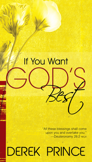 If You Want Gods Best - eBook  -     By: Derek Prince
