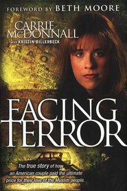 Facing Terror: The True Story of How An American Couple Paid the Ultimate Price Because of Their Love of Muslim People - eBook  -     By: Carrie N. McDonnall