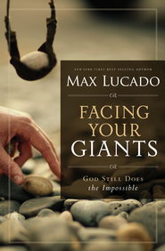 Facing Your Giants: The God Who Made a Miracle Out of David Stands Ready to Make One Out of You - eBook  -     By: Max Lucado
