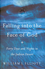 Falling Into the Face of God: Forty Days and Nights in the Judean Desert - eBook  -     By: William J. Elliott