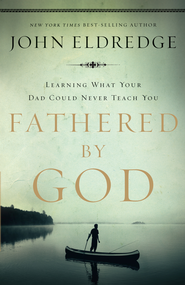 Fathered by God: Learning What Your Dad Could Never Teach You - eBook  -     By: John Eldredge