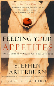 Feeding Your Appetites: Take Control of What's Controlling You - eBook  -     By: Stephen Arterburn, Dr. Debra Cherry