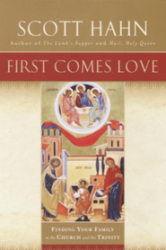 First Comes Love  -     By: Scott Hahn