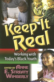 Keep It Real: Working With Today's Black Youth  -     By: Anne Wimberly