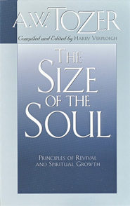 The Size of the Soul: Principles of Revival and Spiritual Growth  -     By: A.W. Tozer
