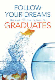 Follow Your Dreams: Wisdom and Inspiration for Graduates - eBook  -