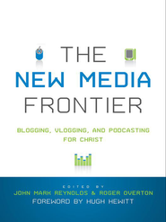 The New Media Frontier: Blogging, Vlogging, and Podcasting for Christ  -     By: John Mark Reynolds, Roger Overton