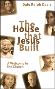 The House That Jesus Built: A Welcome to the Church  -     By: Dale Ralph Davis