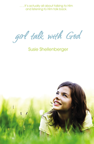 Girl Talk With God - eBook  -     By: Susie Shellenberger