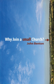 Why Join a Small Church?  -     By: John Benton