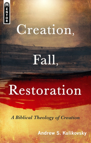 Creation, Fall, Restoration: A Biblical Theology of Creation  -     By: Andrew Kulikovsky