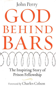 God Behind Bars: The Amazing Story of Prison Fellowship - eBook  -     By: John Perry