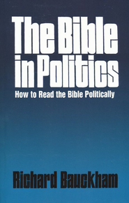 The Bible in Politics    -     By: Richard Bauckham