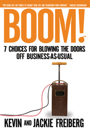 Boom! 7 Choices for Blowing the Doors Off  Business-As-Usual                     -     By: Kevin Freiberg, Jackie Freiberg