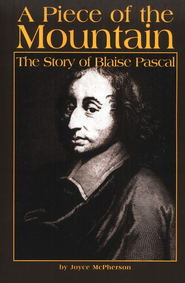 A Piece of the Mountain: The Story of Blaise Pascal   -     By: Joyce McPherson