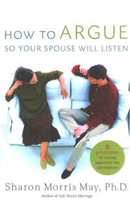 How To Argue So Your Spouse Will Listen: 6 Principles for Turning Arguments into Conversations - eBook  -     By: Sharon Morris May Ph.D.