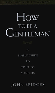 How to Be a Gentleman: A Timely Guide to Timeless Manners - eBook  -     By: John Bridges