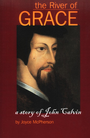 The River of Grace: The Story of John Calvin   -     By: Joyce McPherson