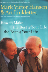 How to Make the Rest of Your Life the Best of Your Life - eBook  -     By: Art Linkletter, Mark Victor Hansen