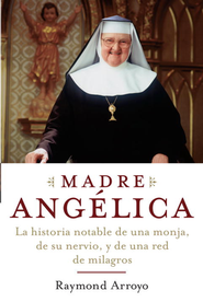 Madre Angelica  -     By: Raymond Arroyo
