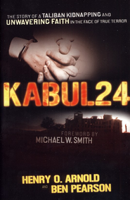 Kabul 24: The Story of a Taliban Kidnapping and Unwavering Faith in the Face of True Terror - eBook  -     By: Ben Pearson, Henry O. Arnold