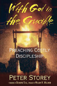With God in the Crucible: Preaching Costly Discipleship  -     By: Peter Storey