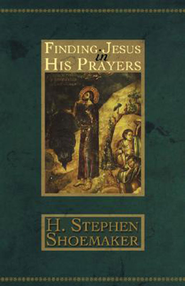 Finding Jesus in His Prayers  -     By: H. Stephen Shoemaker