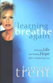 Learning to Breathe Again: Choosing Life and Finding Hope After a Shattering Loss - eBook  -     By: Tammy Trent