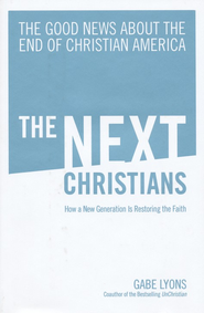 The Next Christians: The Good News About the End of Christian America  -     By: Gabe Lyons