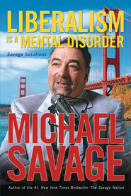 Liberalism is a Mental Disorder: Savage Solutions - eBook  -     By: Michael Savage