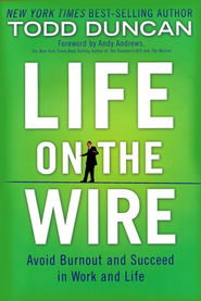 Life on the Wire: Avoid Burnout and Succeed in Work and Life - eBook  -     By: Todd Duncan