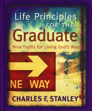 Life Principles for the Graduate: Nine Truths for Living God's Way - eBook  -     By: Charles F. Stanley
