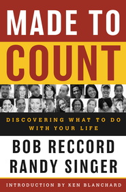 Made to Count: Discovering What to Do with Your Life - eBook  -     By: Bob Reccord