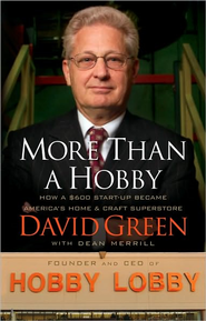 More Than a Hobby: How a $600 Startup Became America's Home and Craft Superstore - eBook  -     By: David Green, Dean Merrill