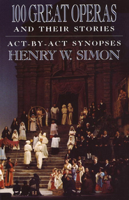 100 Great Operas and Their Stories   -     By: Henry Simon