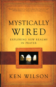Mystically Wired: Exploring New Realms In Prayer - eBook  -     By: Ken Wilson