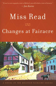 Changes at Fairacre, Fairacre Chronicles Series #5   -     By: Miss Read