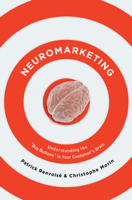 Neuromarketing: Understanding the Buy Buttons in Your Customer's Brain - eBook  -     By: Patrick Renvoise, Christophe Morin