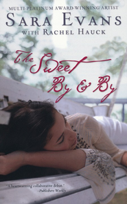 The Sweet By and By, Songbird Series #1   -     By: Sara Evans, Rachel Hauck
