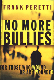No More Bullies: For Those Who Wound or Are Wounded - eBook  -     By: Frank Peretti